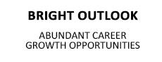 Bright Outlook - Abundant Career Opportunities